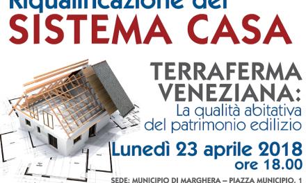 """""""Terraferma Veneziana: la qualità abitativa del patrimonio edilizio"""", Marghera 23.4.18"""